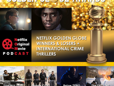 The NOMCAST - Netflix Film Golden Globes Reaction + International Crime Thrillers