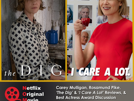 The NOMCAST - I CARE A LOT & THE DIG Reviews + Carey Mulligan, Rosamund Pike, & Best Actress Race
