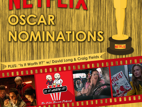 Netflix Oscar Nominations Lead All Studios + A Game of IS IT WORTH IT? w/ David Long & Craig Fields