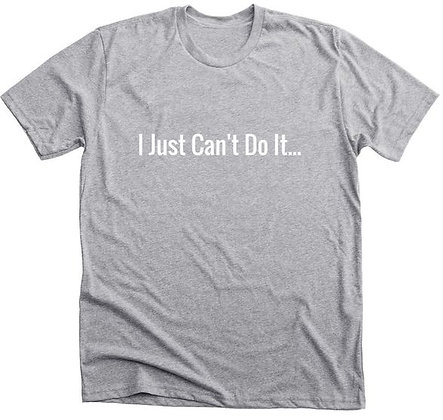GRY/W - I Just Can't Do It T-shirt