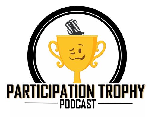 Participation Trophy Podcast: Episode #17