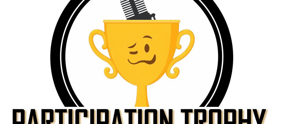 Participation Trophy Podcast: Episode #1