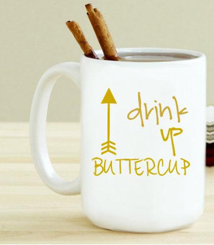 Drink up Buttercup Mug