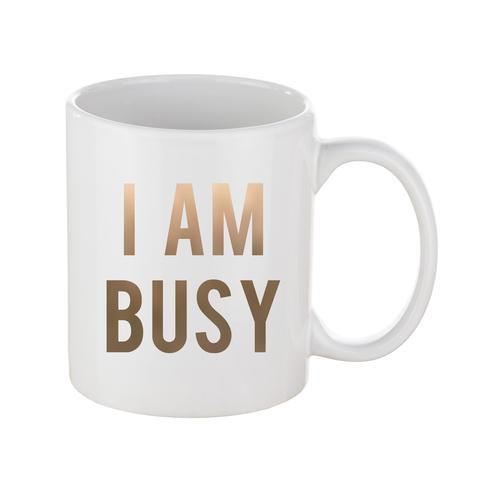 I Am Busy Coffee Mug