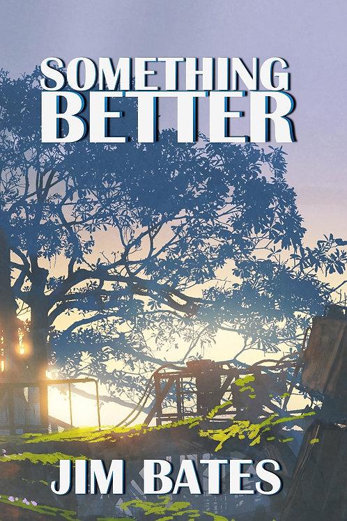Something Better by Jim Bates