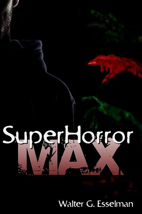 SuperHorror Max by Walter G. Esselman