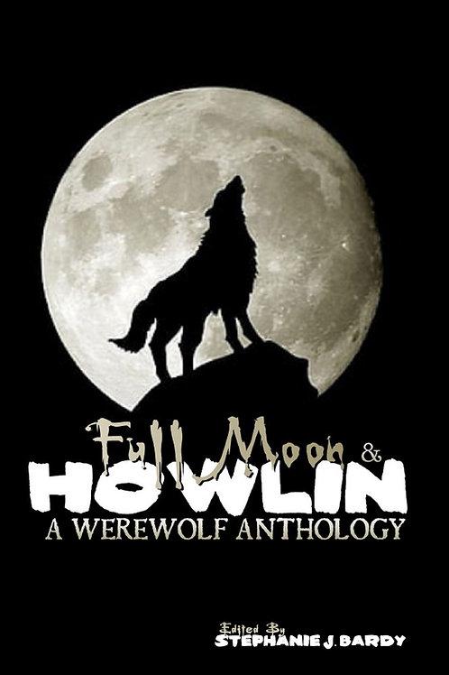 Full Moon & Howlin: A Werewolf Anthology