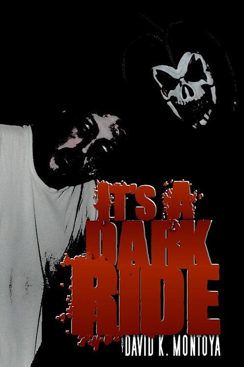 It's A Dark Ride by David K. Montoya
