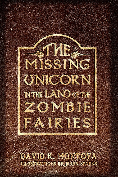 The Missing Unicorn in the Land of the Zombie Fairies by David K. Montoya