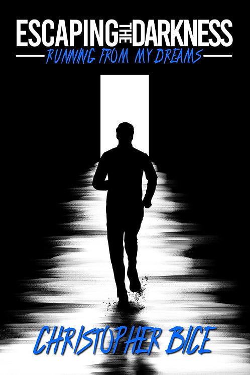 Escaping the Darkness: Running From My Dreams by Christopher Bice