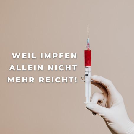 Weil impfen allein nicht mehr reicht