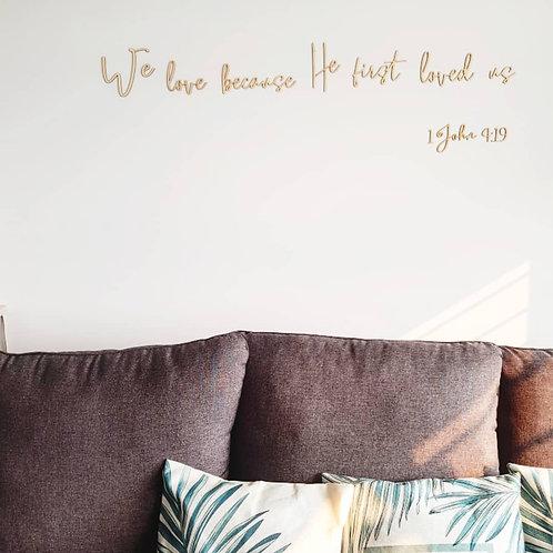 1 John 4:19 Wall Decor Cut Out