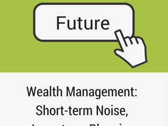 The Future of Wealth Management: Short-term Noise, Long-term Planning