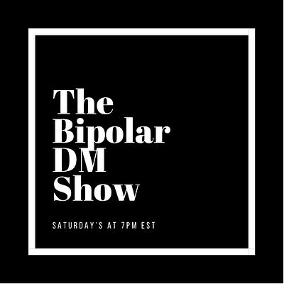 The Bipolar DM Show