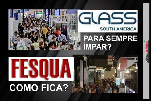 FEIRA GLASS SOUTH AMÉRICA PARA SEMPRE EM ANOS ÍMPARES? E COMO FICARÁ A FESQUA?