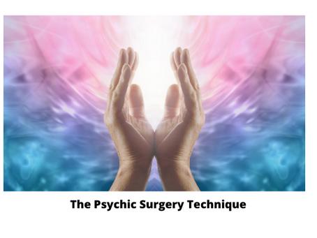 The Psychic Surgery Technique