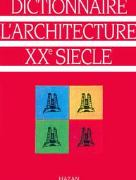 Dictionnaire de l'architecture du XXe siècle, 2000