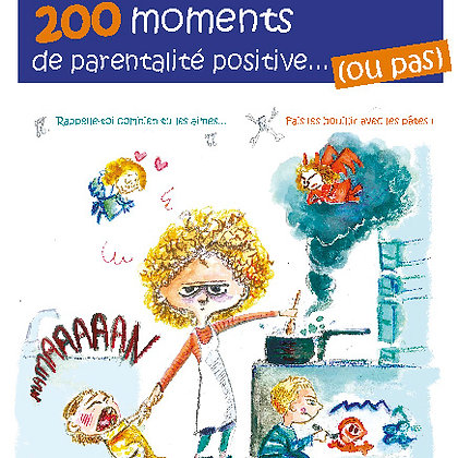 200 moments de parentalité positive (ou pas)