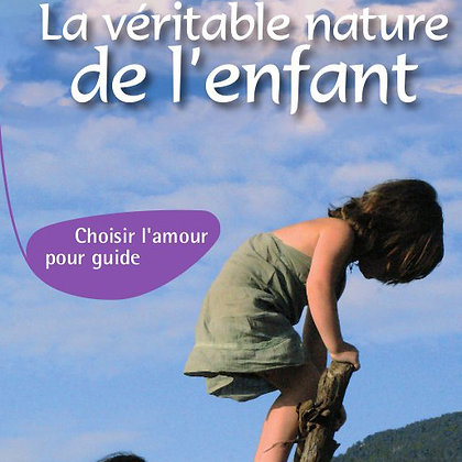 La véritable nature de l'enfant, Choisir l'amour pour guide