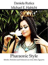Daniela Rutica, Michael E. Habic,Phraonic Style, Kleider, Perücken und Schmuc aus dem Alten Ägypten