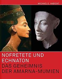 Nofretete und Echnaton. Das Geheimnis der Amarna-Mumien