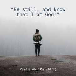 Psalm 46:10a (NLT)
