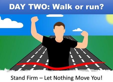 DAY TWO - Walk or run?