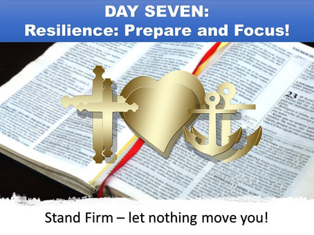 DAY SEVEN - Resilience: Prepare and focus!