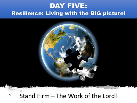 DAY FIVE - Resilience: Living with the BIG picture!