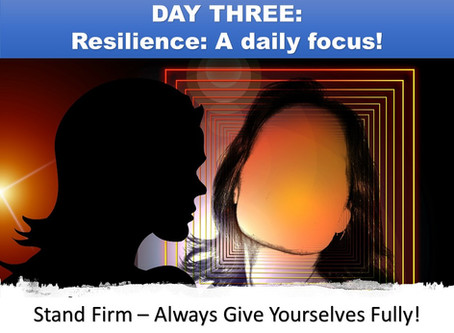 DAY THREE - Resilience: A daily focus!
