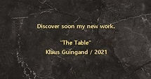 "klaus Guingand ""The Table"" new  work - 2021"
