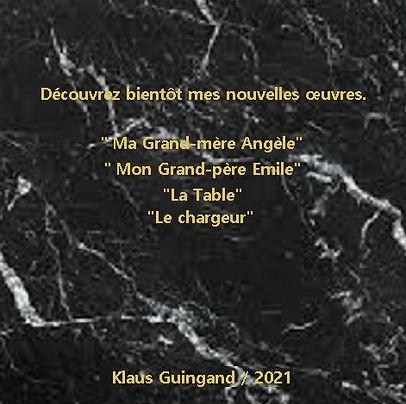 """klaus Guingand """"Découvrez bientôt mes nouvelles oeuvres""""annonce sur marbre noir - 2021"""