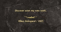 "klaus Guingand ""loaded"" new  work -2021"