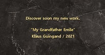 "klaus Guingand ""My Grandfather Emile""new work - 2021"