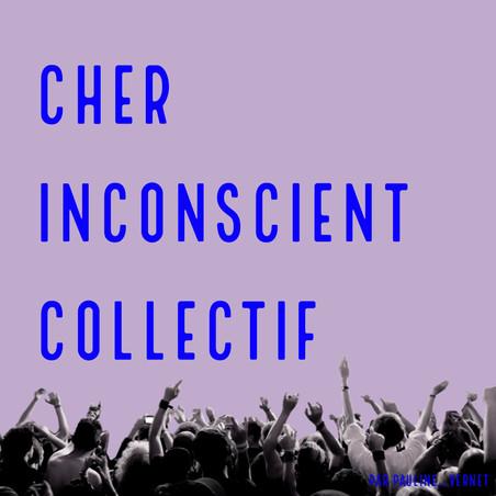 Cher inconscient collectif 2️⃣