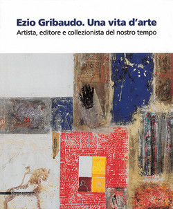 Ezio Gribaudo - Una Vita d'Arte