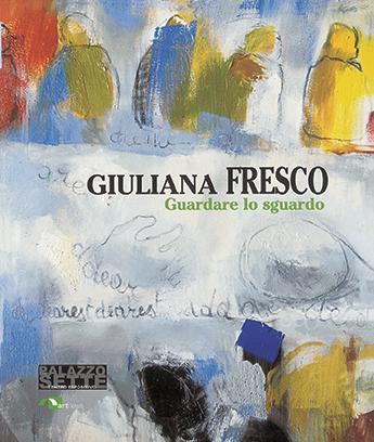 Giuliana Fresco - Guardare lo Sguardo