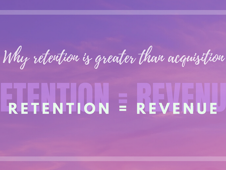 RETENTION = REVENUE. Why retention is greater than acquisition.