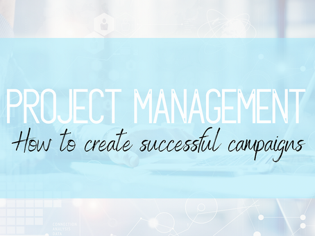 Project Management: How to create successful campaigns.