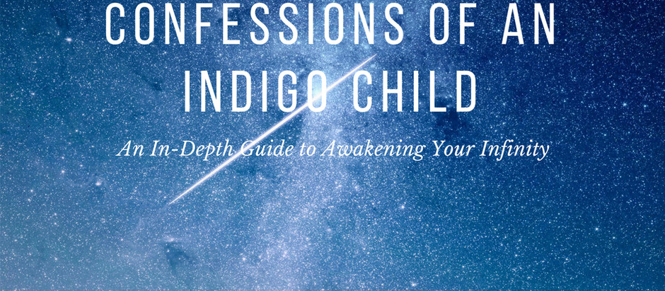 """""""Confessions of An Indigo Child: An In-Depth Guide to Awakening Your Infinity"""" is Out"""