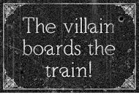 The vilain boards the train