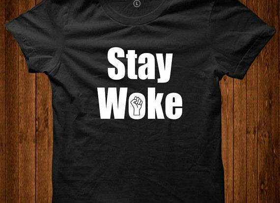 Stay Woke Shirt Social Justice Equality T'shirt - D124