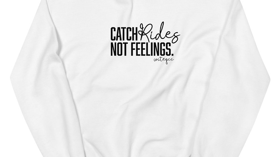 Catch Rides Not Feelings. Printed Crew Neck