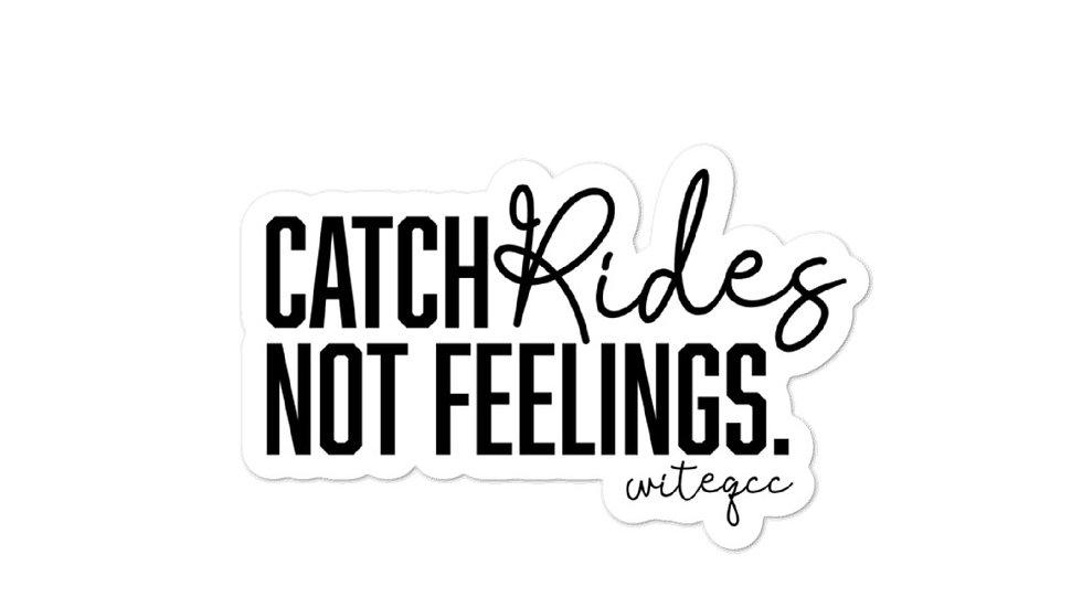 Catch Rides Not Feelings sticker