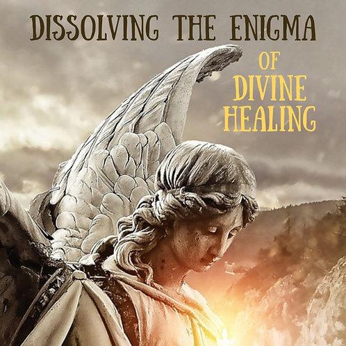 Dissolving the Enigma of Divine Healing