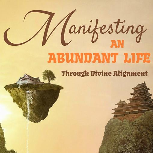 Manifesting an Abundant Life, Through Divine Alignment