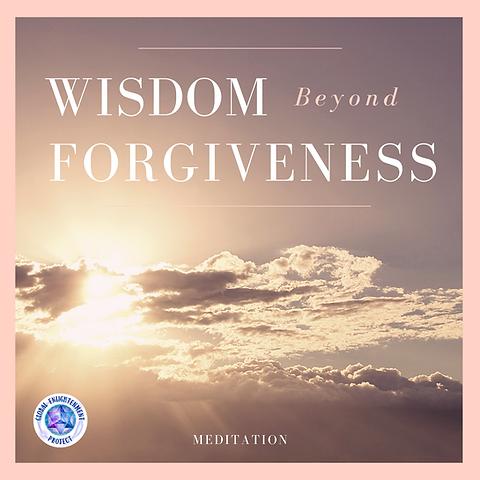 Wisdom Beyond Forgiveness MP3