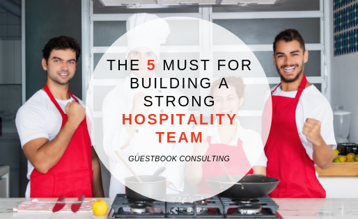 The 5 must for building a strong hospitality team