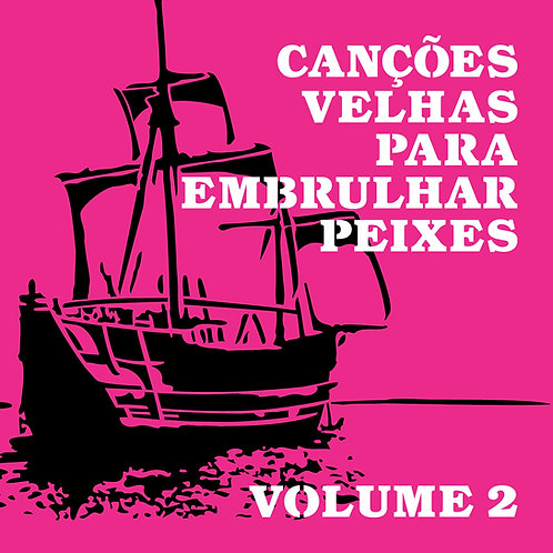 Canções Velhas Para Embrulhar Peixes - Volume 2