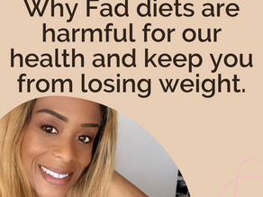 Why Fad diets are harmful for our health and keep you from losing weight.